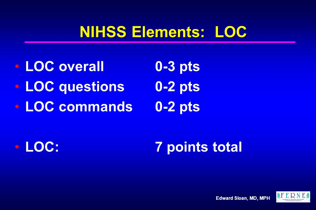 NIHSS Elements: LOC LOC overall 0-3 pts LOC questions 0-2 pts