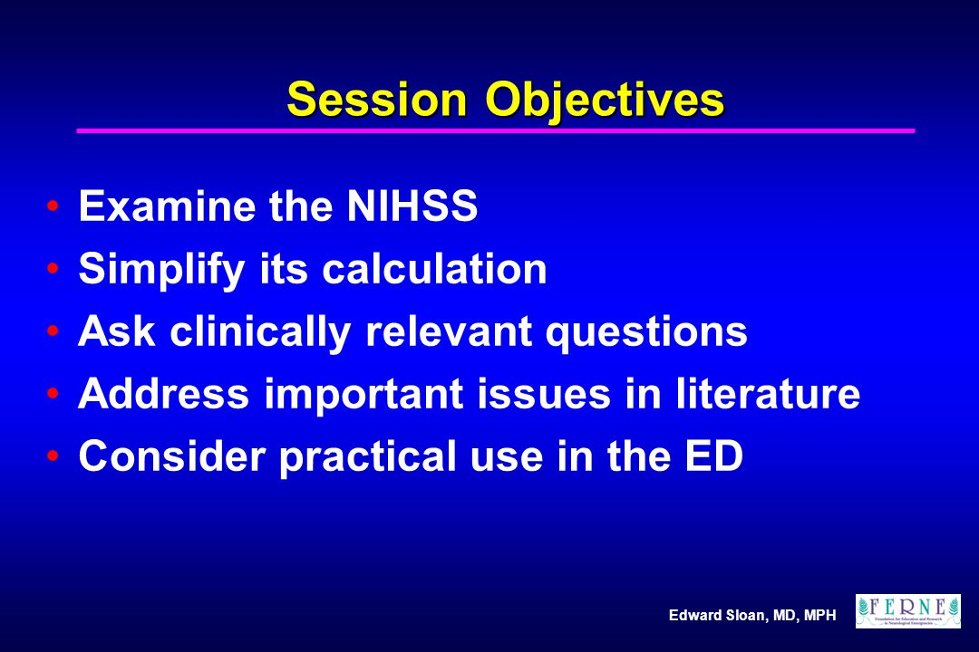 Session Objectives Examine the NIHSS Simplify its calculation