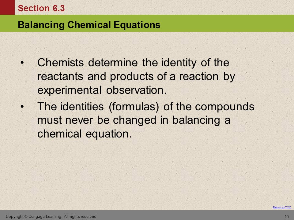 Chemists determine the identity of the reactants and products of a reaction by experimental observation.