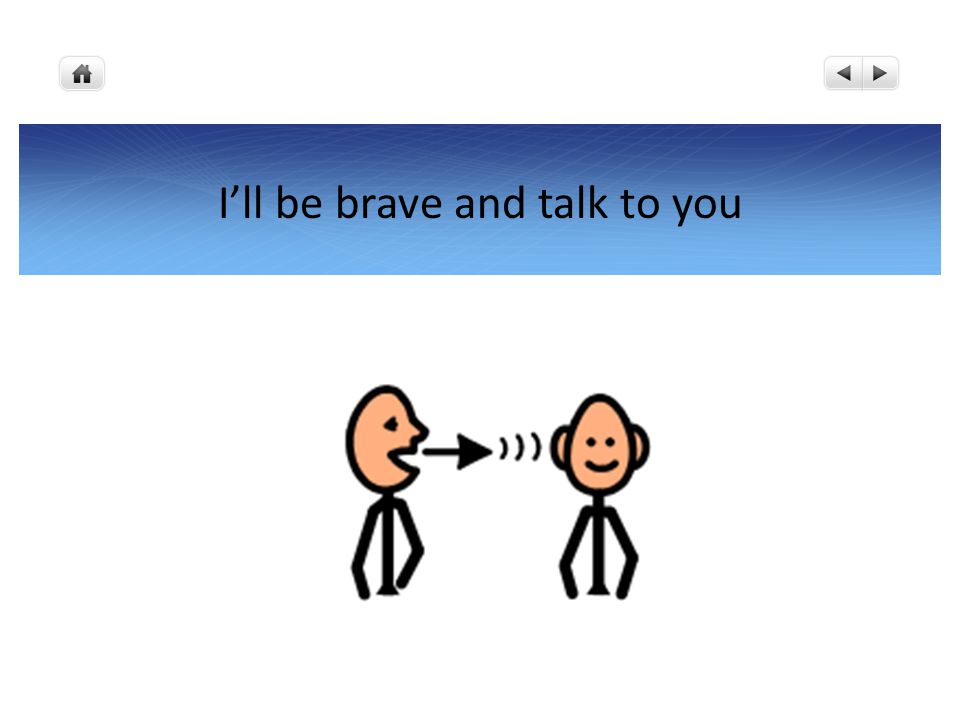 I'll be brave and talk to you