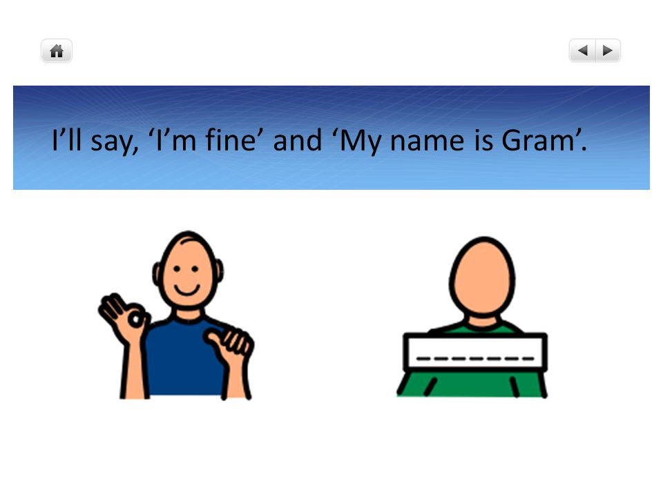 I'll say, 'I'm fine' and 'My name is Gram'.