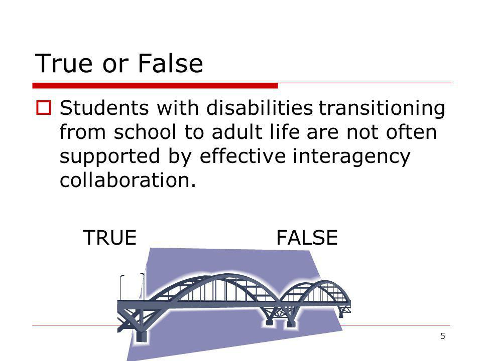 True or False Students with disabilities transitioning from school to adult life are not often supported by effective interagency collaboration.