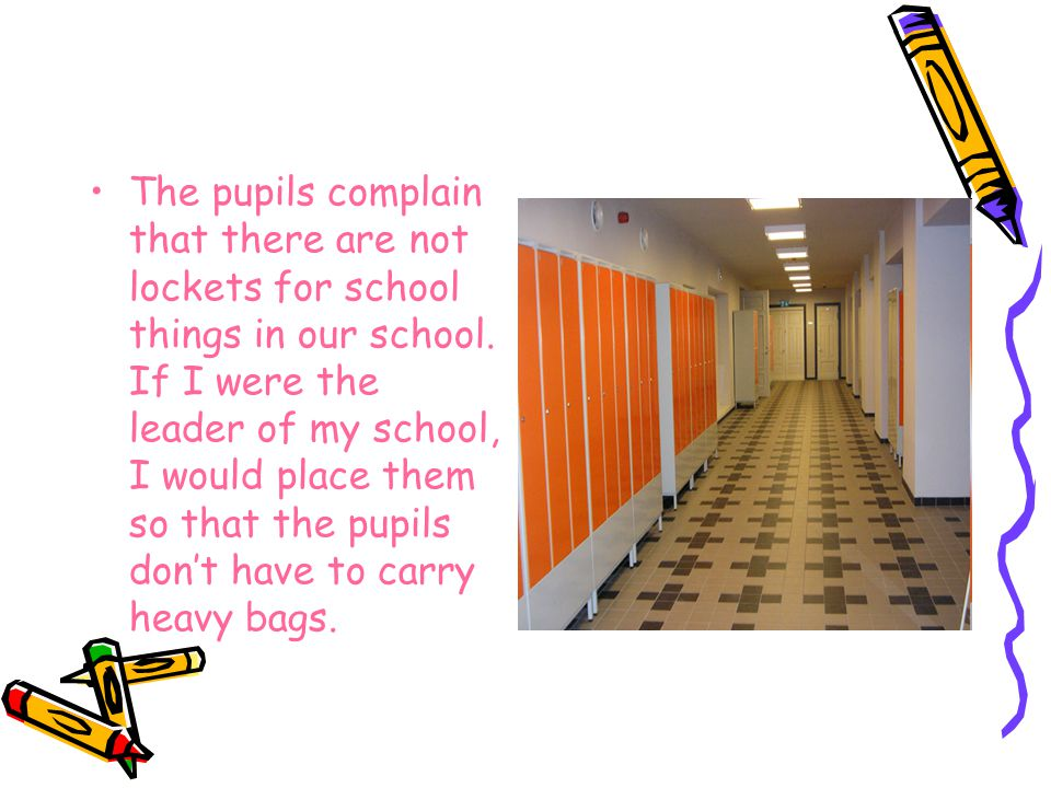The pupils complain that there are not lockets for school things in our school.