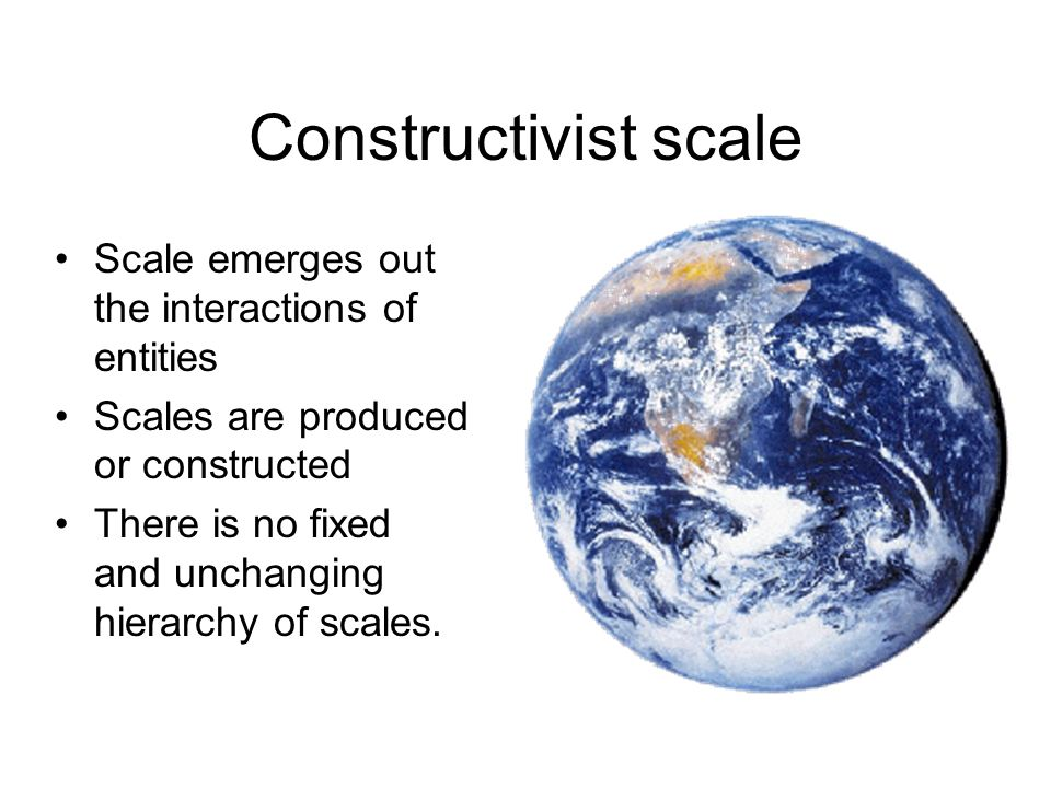 Constructivist scale Scale emerges out the interactions of entities