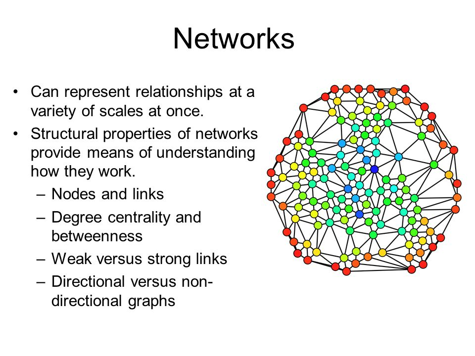 Networks Can represent relationships at a variety of scales at once.