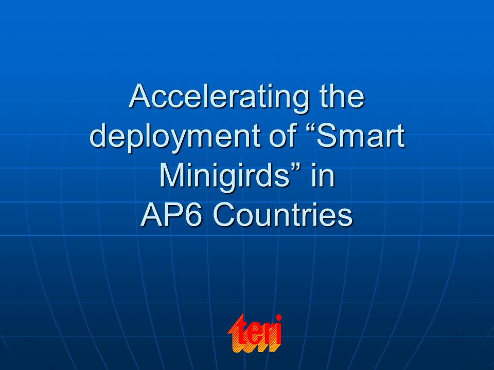 Accelerating the deployment of Smart Minigirds in AP6 Countries
