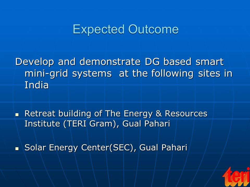 Expected Outcome Develop and demonstrate DG based smart mini-grid systems at the following sites in India.