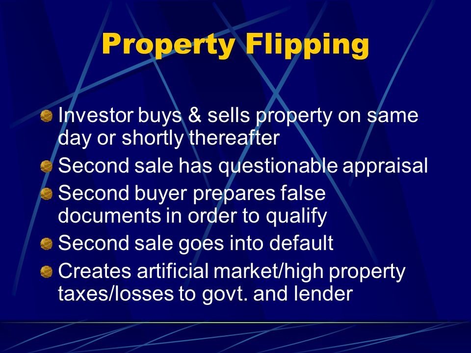 Property Flipping Investor buys & sells property on same day or shortly thereafter. Second sale has questionable appraisal.