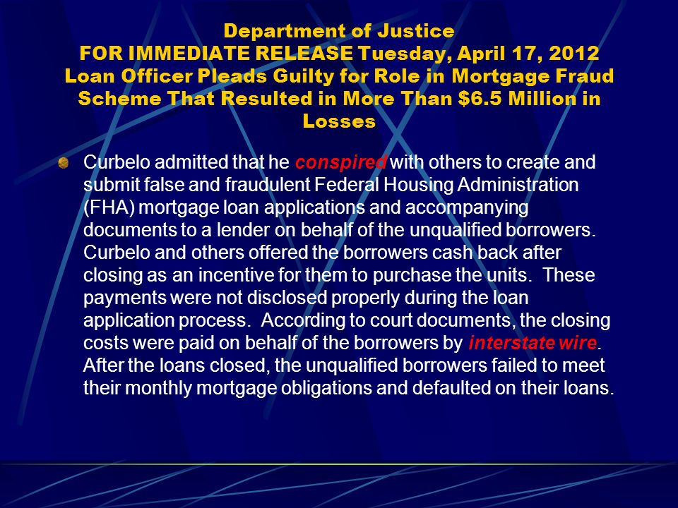 Department of Justice FOR IMMEDIATE RELEASE Tuesday, April 17, 2012 Loan Officer Pleads Guilty for Role in Mortgage Fraud Scheme That Resulted in More Than $6.5 Million in Losses