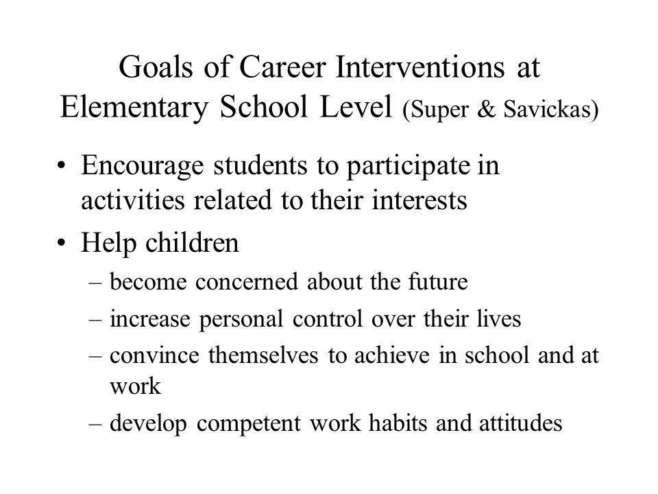Goals of Career Interventions at Elementary School Level (Super & Savickas)