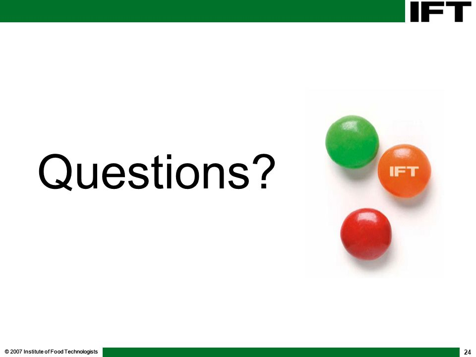 Questions © 2007 Institute of Food Technologists