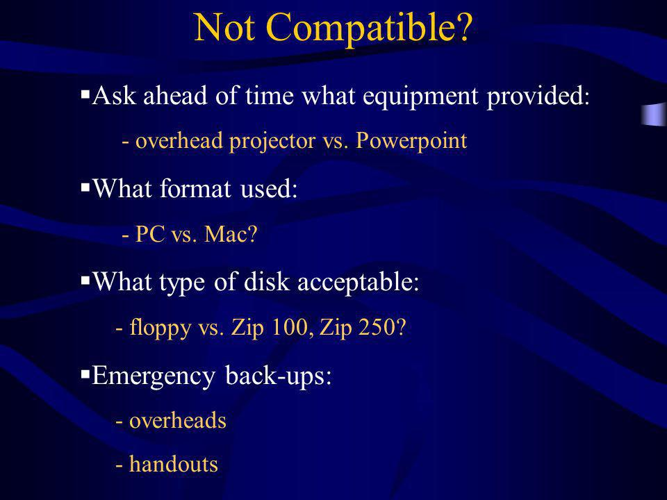 Not Compatible Ask ahead of time what equipment provided: