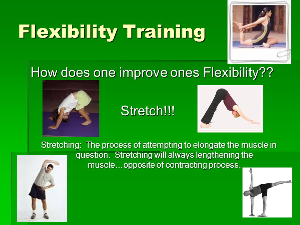 Flexibility Training How does one improve ones Flexibility