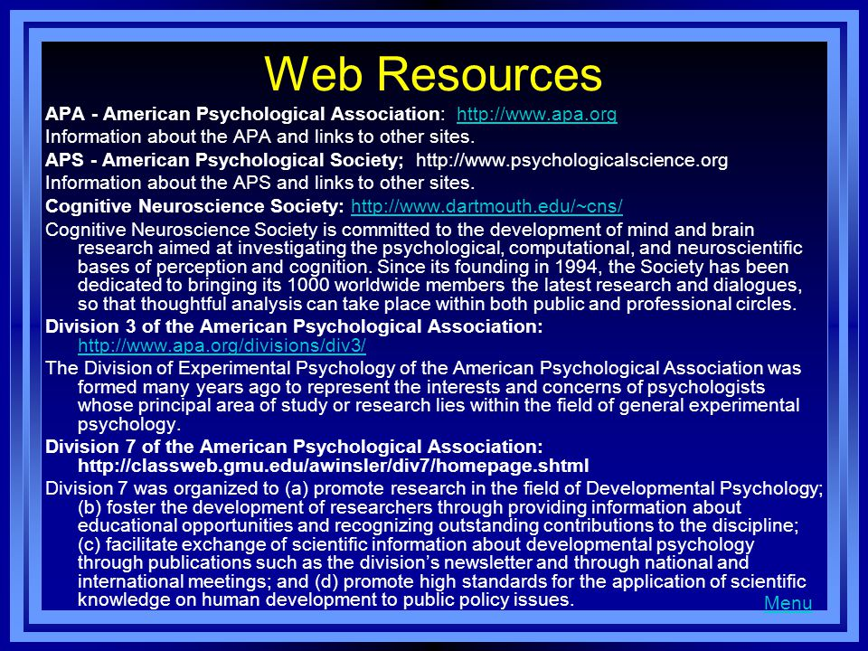 Web Resources APA - American Psychological Association: http://www.apa.org. Information about the APA and links to other sites.