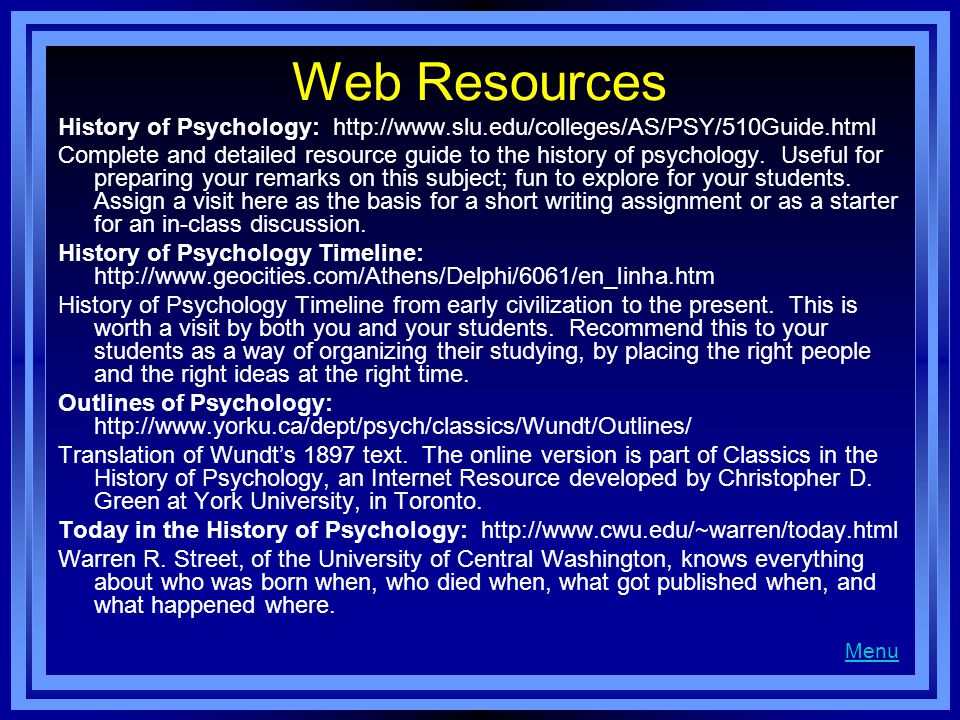 Web Resources History of Psychology: http://www.slu.edu/colleges/AS/PSY/510Guide.html.