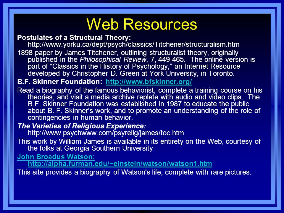 Web Resources Postulates of a Structural Theory: http://www.yorku.ca/dept/psych/classics/Titchener/structuralism.htm.