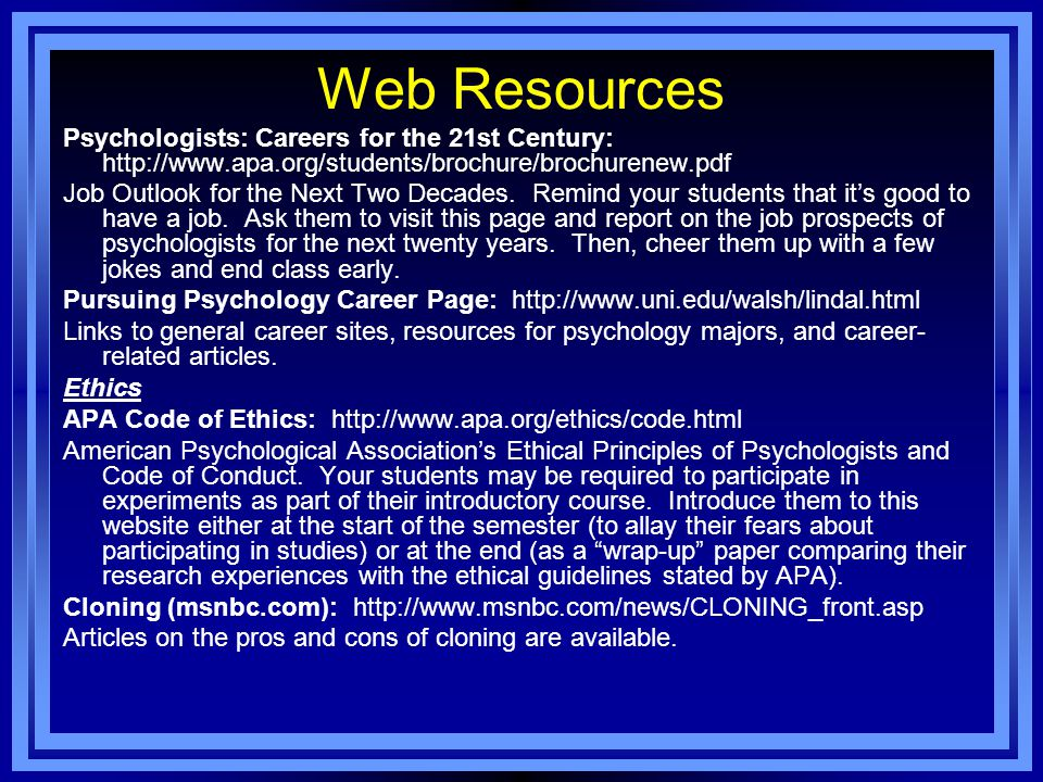 Web Resources Psychologists: Careers for the 21st Century: http://www.apa.org/students/brochure/brochurenew.pdf.