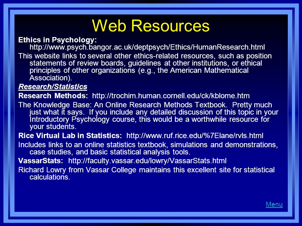 Web Resources Ethics in Psychology: http://www.psych.bangor.ac.uk/deptpsych/Ethics/HumanResearch.html.