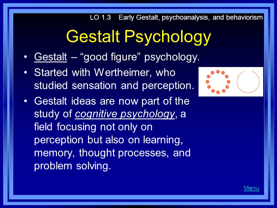 Gestalt Psychology Gestalt – good figure psychology.