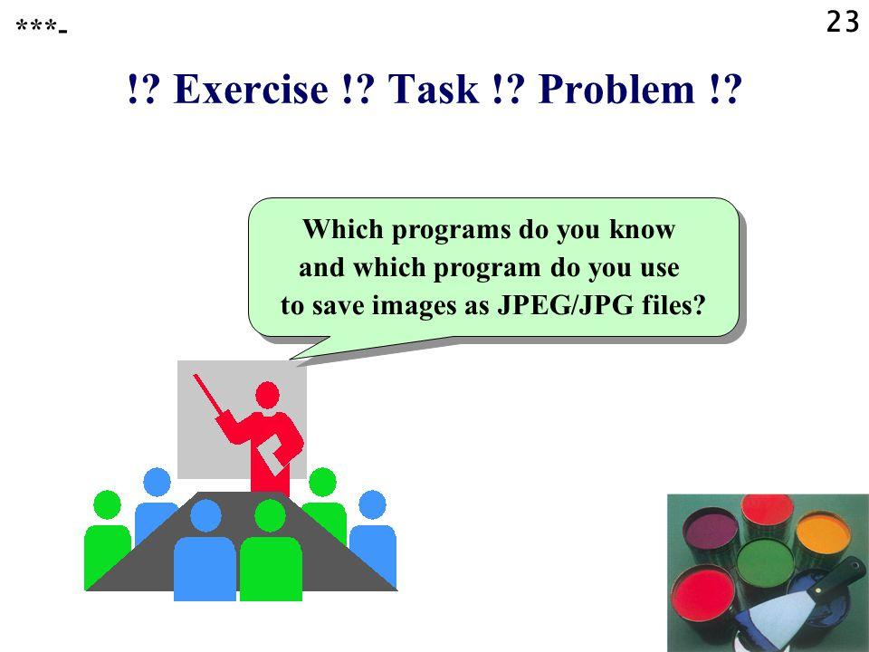 ! Exercise ! Task ! Problem ! ***-