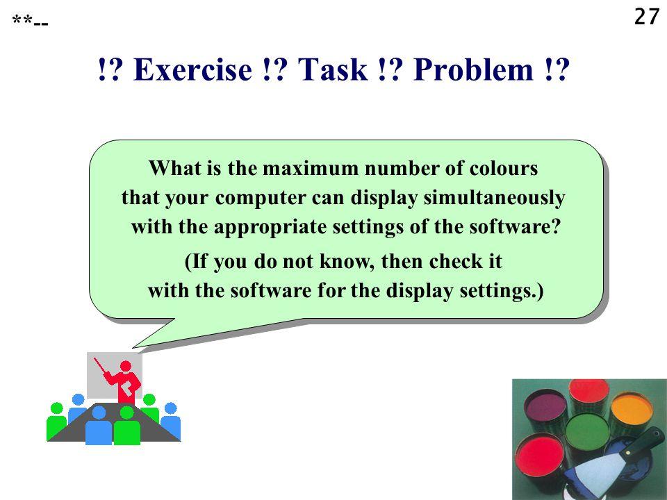 ! Exercise ! Task ! Problem ! **--