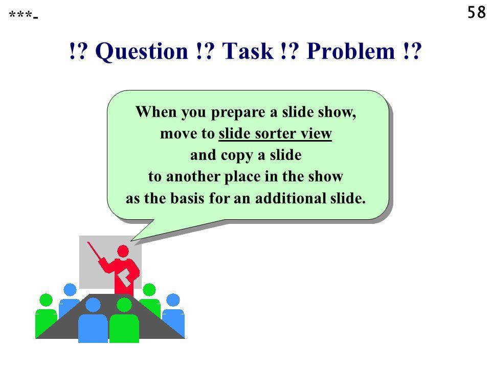 ! Question ! Task ! Problem ! 58 ***-