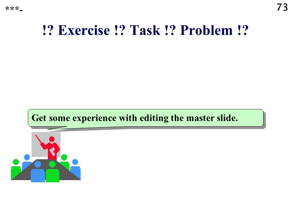 ! Exercise ! Task ! Problem ! 73 ***-