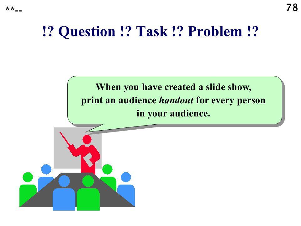 ! Question ! Task ! Problem ! 78 **--