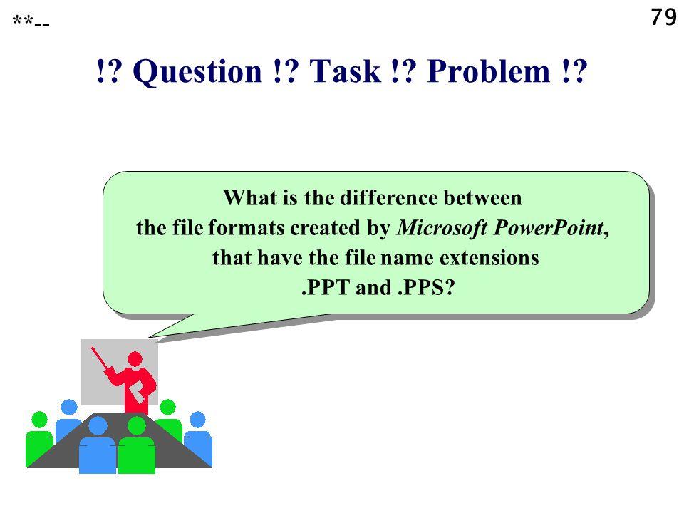 ! Question ! Task ! Problem ! 79 **--