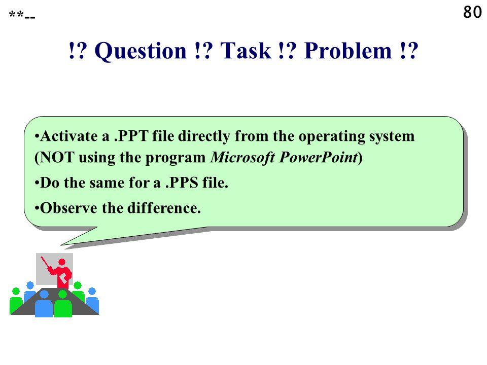 ! Question ! Task ! Problem ! 80 **--