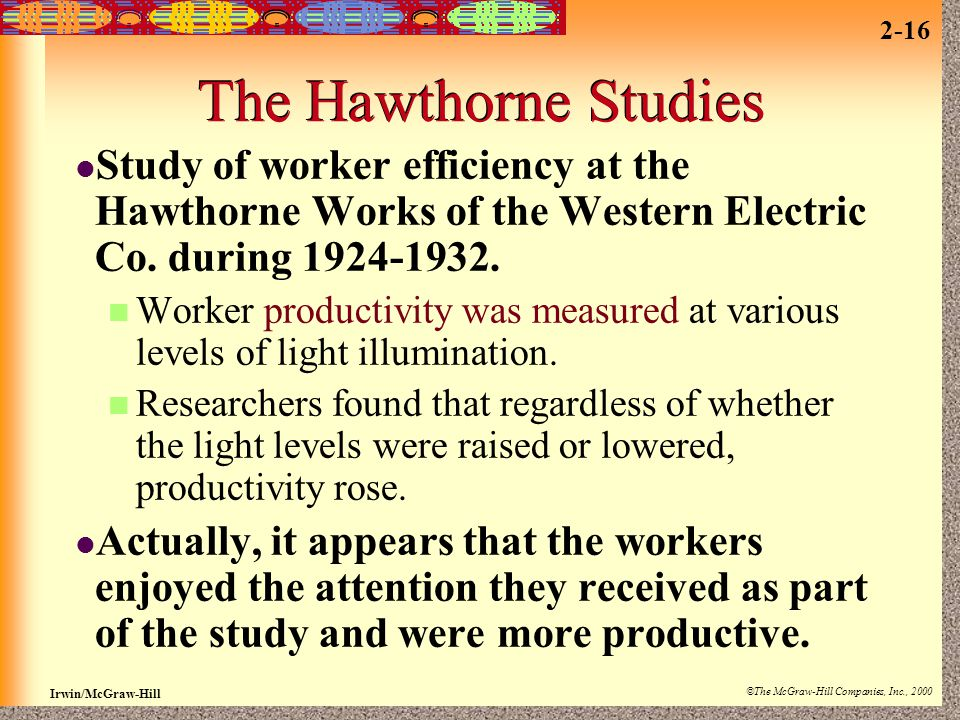 The Hawthorne Studies Study of worker efficiency at the Hawthorne Works of the Western Electric Co. during 1924-1932.