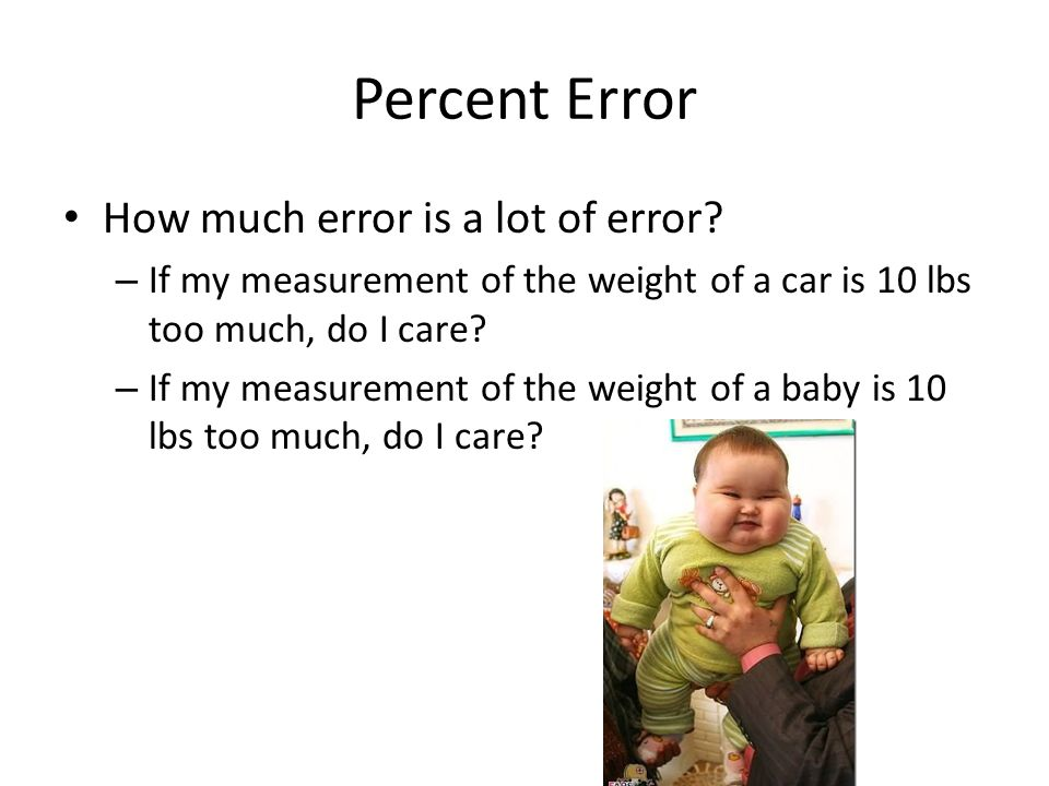 Percent Error How much error is a lot of error