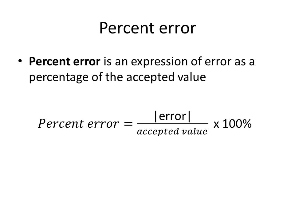 Percent error Percent error is an expression of error as a percentage of the accepted value.