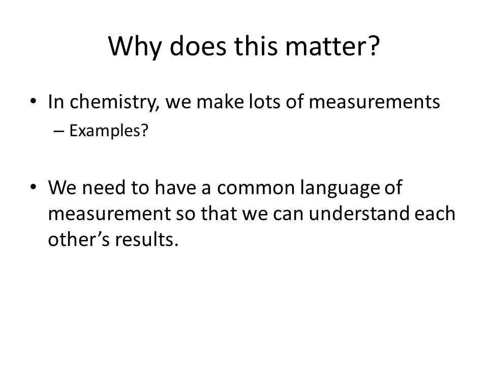 Why does this matter In chemistry, we make lots of measurements