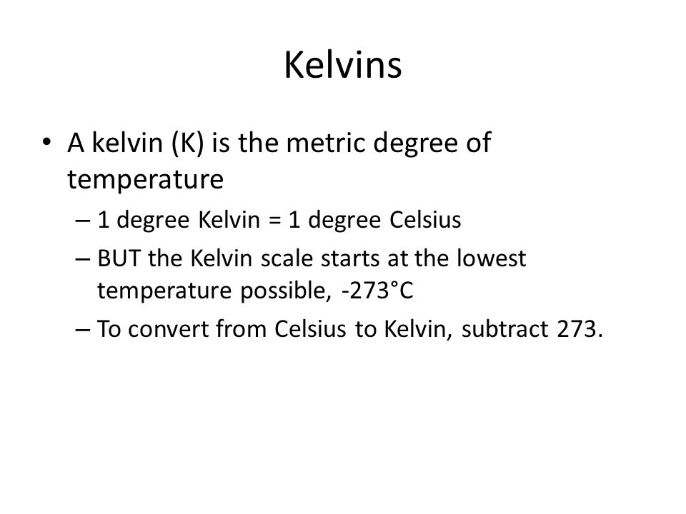 Kelvins A kelvin (K) is the metric degree of temperature