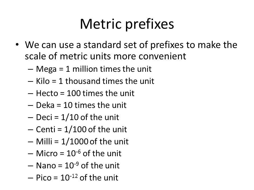 Metric prefixes We can use a standard set of prefixes to make the scale of metric units more convenient.