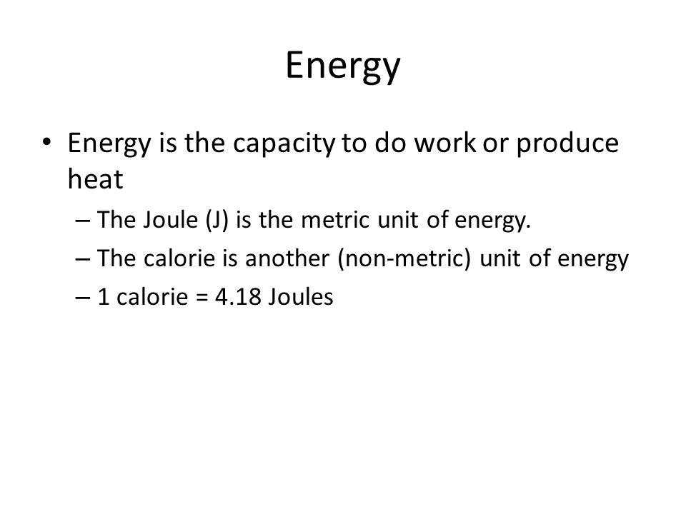 Energy Energy is the capacity to do work or produce heat