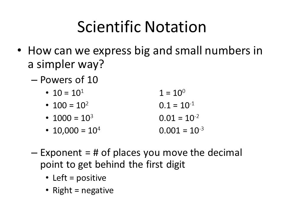 Scientific Notation How can we express big and small numbers in a simpler way Powers of 10. 10 = 101 1 = 100.