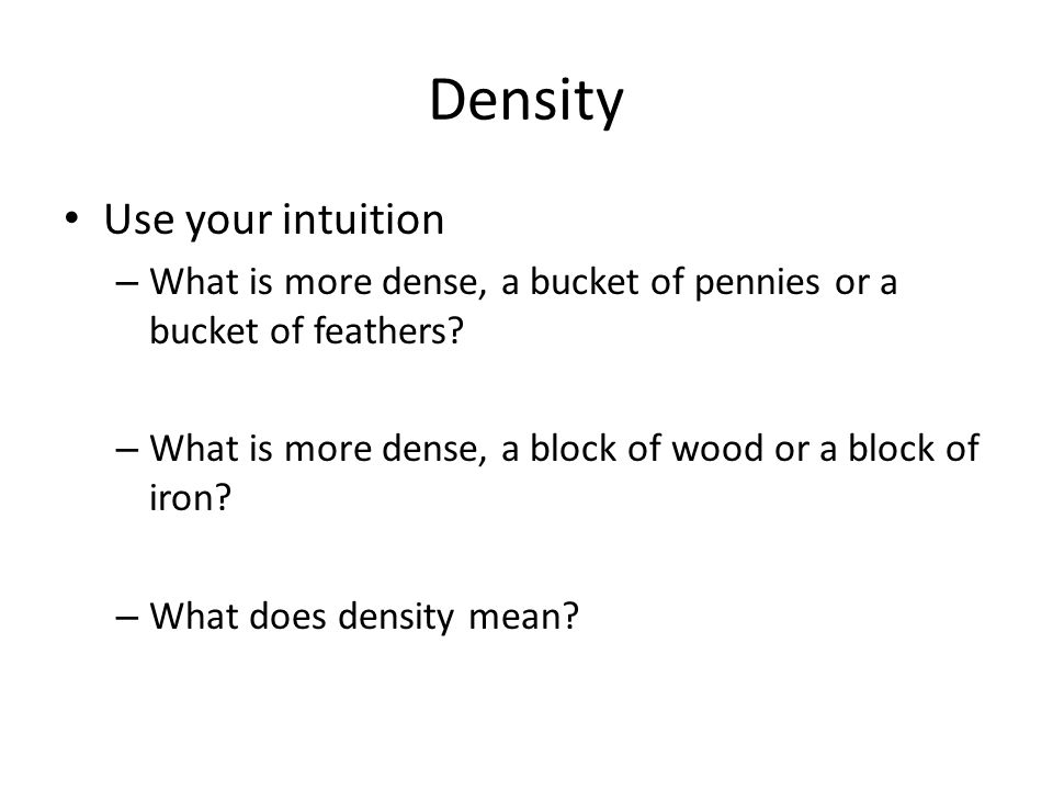 Density Use your intuition