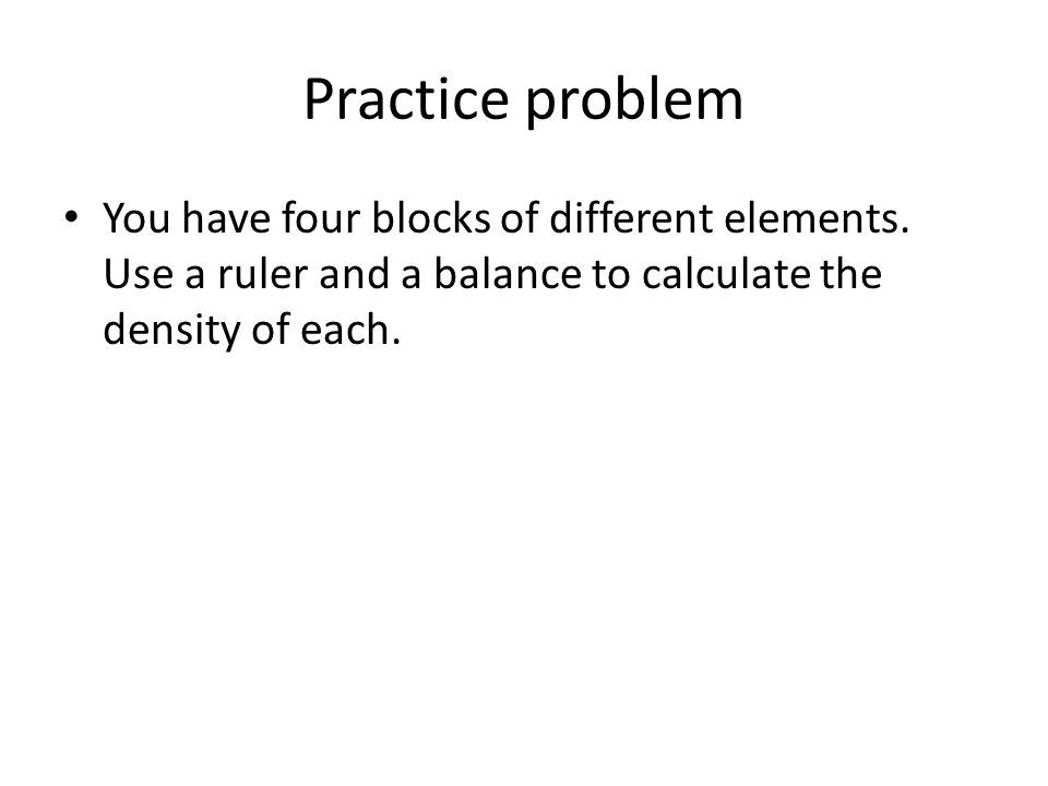 Practice problem You have four blocks of different elements.