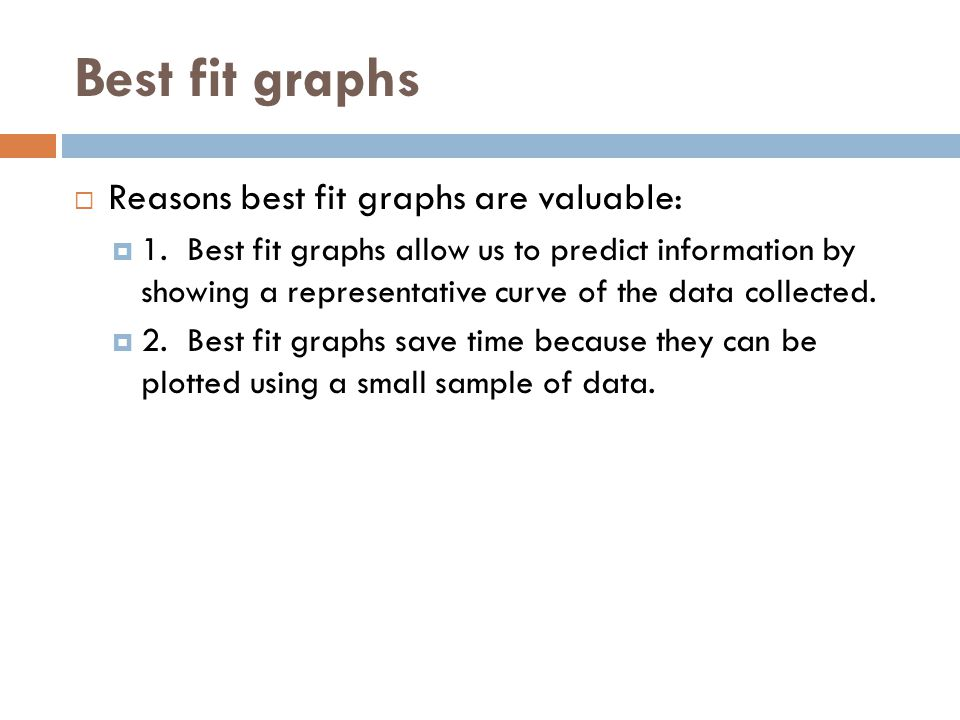 Best fit graphs Reasons best fit graphs are valuable: