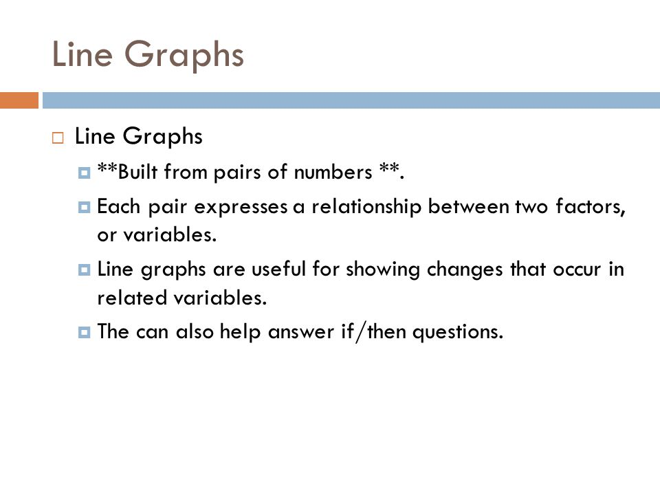 Line Graphs Line Graphs **Built from pairs of numbers **.