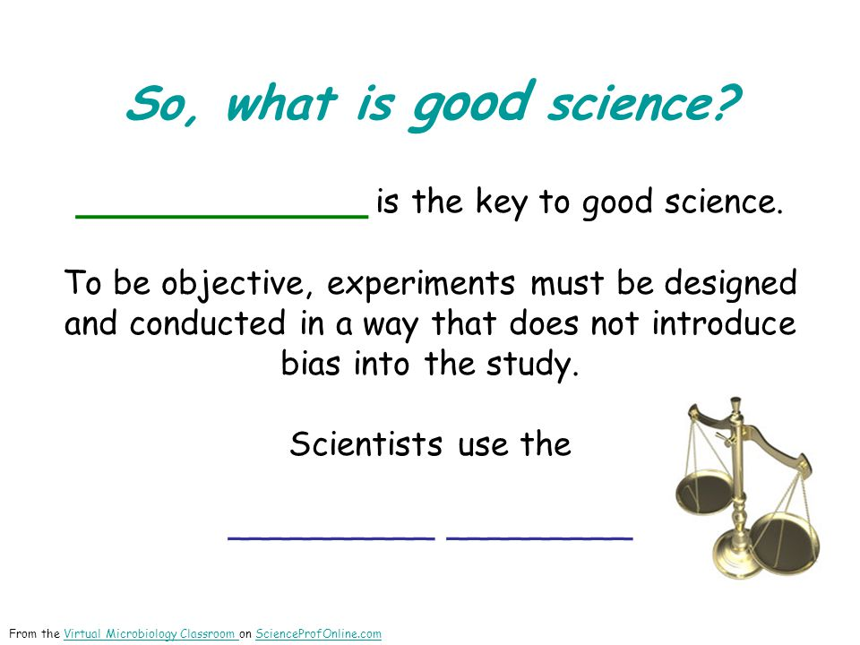 ____________ is the key to good science.