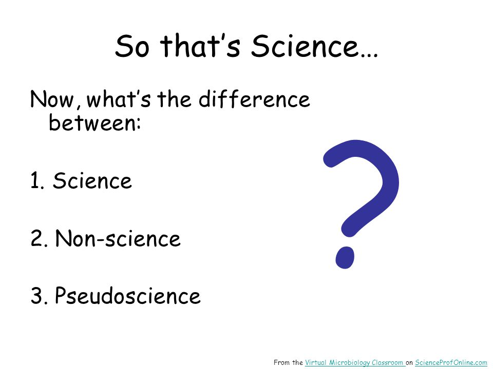 So that's Science… Now, what's the difference between: 1. Science