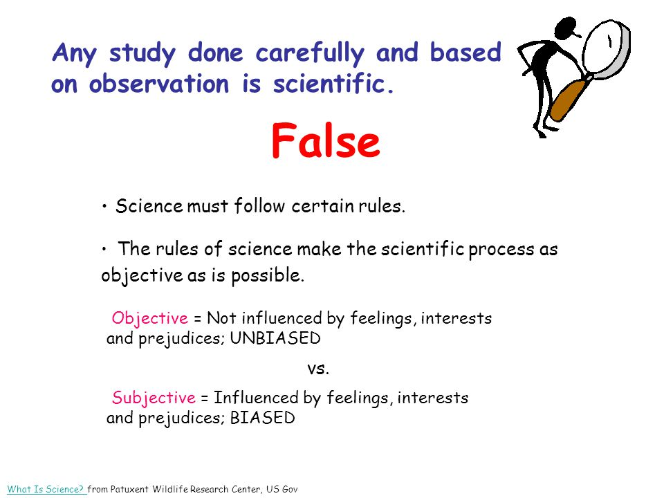 False Any study done carefully and based on observation is scientific.