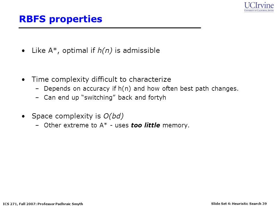 RBFS properties Like A*, optimal if h(n) is admissible
