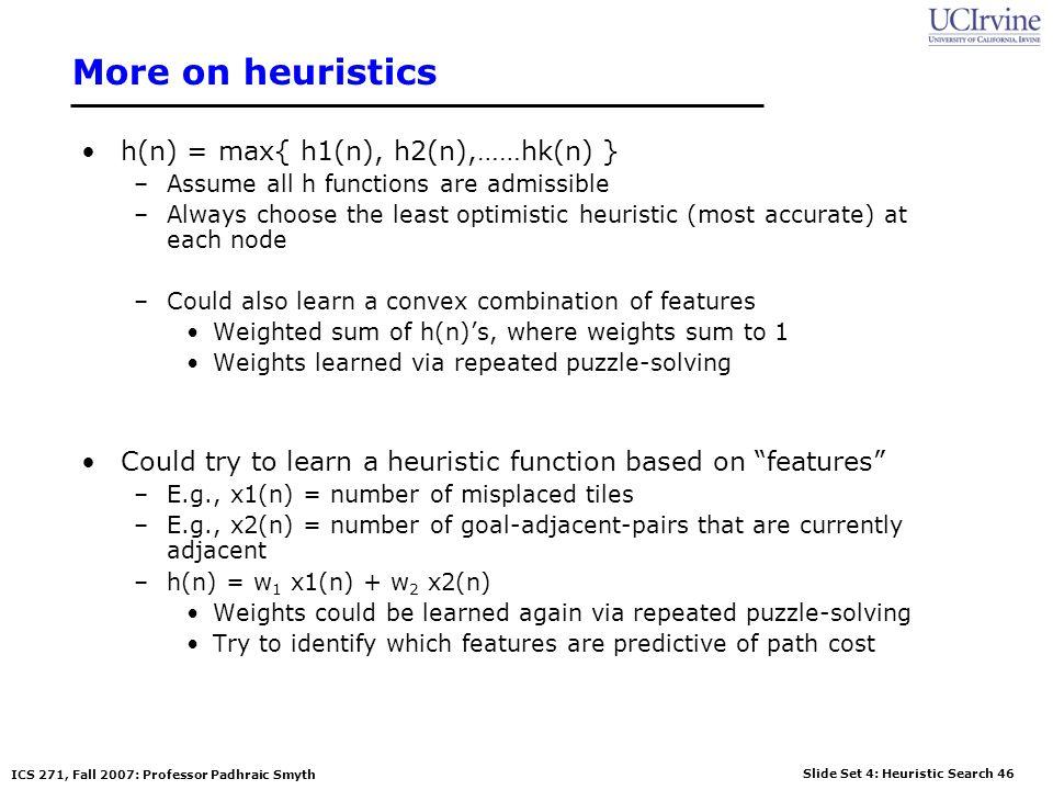 More on heuristics h(n) = max{ h1(n), h2(n),……hk(n) }