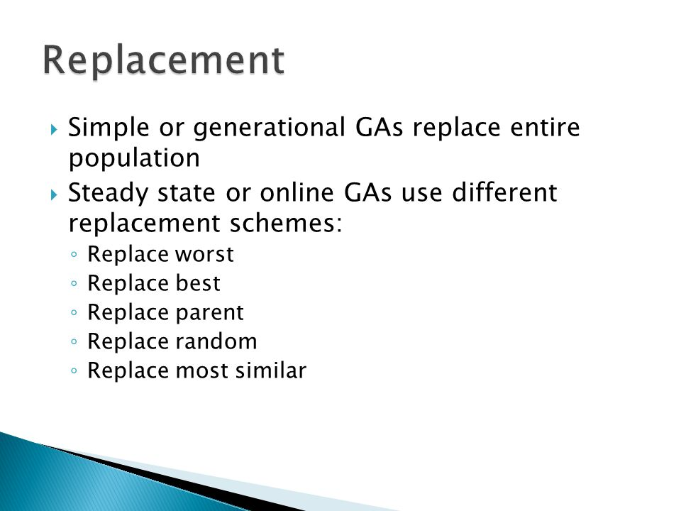 Replacement Simple or generational GAs replace entire population