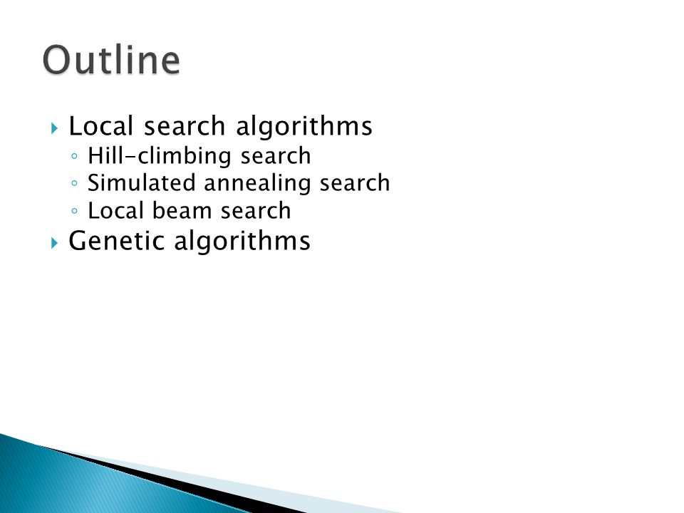 Outline Local search algorithms Genetic algorithms