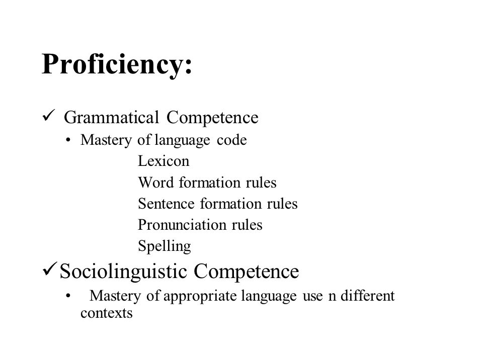 Proficiency: Sociolinguistic Competence Grammatical Competence